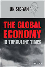 NEW The Global Economy in Turbulent Times by See-Yan Lin