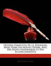 OEuvres Complètes De J.J. Rousseau: Mises Dans Un Nouvel Ordre, Avec Des Notes H