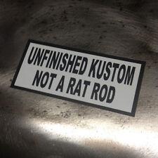 Unfinished Kustom Not a Rat Rod Sticker Hotrod Ratrod Kustom Bomb Streetrod