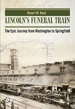 Lincoln's Funeral Train : The Epic Journey from Washington to Springfield by...