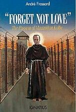 Forget Not Love: The Passion of Maximilian Kolbe: By Andre Frossard