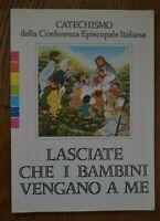 CATECHISMO DELLA CONFERENZA EPISCOPALE - LASCIATE CHE I BAMBINI VENGANO A ME  YE