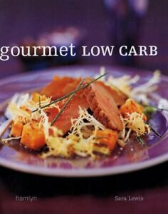 Gourmet Low Carb by Lewis, Sara Hardback Book The Cheap Fast Free Post