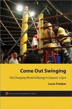 Come Out Swinging : The Changing World of Boxing in Gleason's Gym by Lucia...