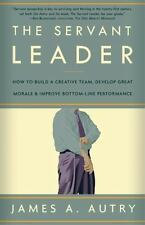 The Servant Leader: How to Build a Creative Team, Develop Great Morale, and Impr