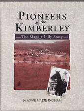 PIONEERS OF THE KIMBERLEY : THE MAGGIE LILLY STORY - INGHAM Western Australia