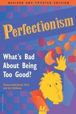 Perfectionism : What's Bad about Being Too Good? by Miriam Adderholdt and Jan...