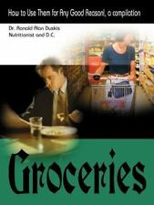 Groceries : How to Use Them for Any Good Reason! by Ronald Alan Duskis (2000,...