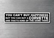Cant buy happiness buy a Corvette sticker quality 7yr vinyl water & fade proof