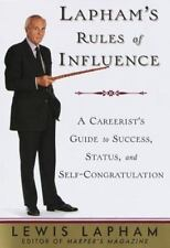 Lewis Lapham / LAPHAM'S RULES OF INFLUENCE A Careerist's Guide to Sucess 1st ed