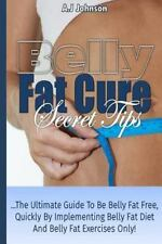Belly Fat Cure Secret Tips : Belly Fat Cure Secret Tips: the Ultimate Guide...