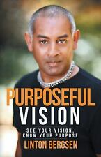 Purposeful Vision : See Your Vision, Know Your Purpose by Linton Bergsen...