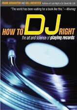 How to DJ Right: The Art and Science of Playing Records Frank Broughton, Bill B