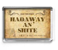 GEORDIE 7x4.5cm fridge magnet NEWCASTLE UPON TYNE Hadaway an Shite