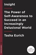 Insight : The Power of Self-Awareness to Succeed in an Increasingly Delusional W