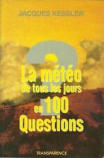 LA METEO DE TOUS LES JOURS EN 100 QUESTIONS - JACQUES KESSLER