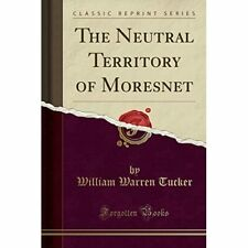 The Neutral Territory of Moresnet (Classic Reprint) - Paperback NEW Warren, Will