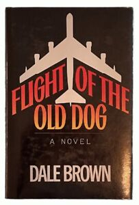 Dale Brown: Flight of the Old Dog FIRST EDITION