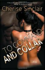 TO COMMAND AND COLLAR by Cherise Sinclair EROTIC CONTEMPORARY D/s KINK  OOP  HTF
