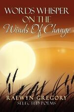 Words Whisper on the Winds of Change by Raewyn Gregory (2011, Paperback)