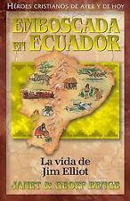 La vida de Jim Elliot: Emboscada en Ecuador Heroes cristianos de ayer de hoy
