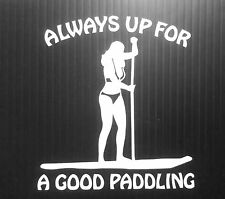 STAND UP PADDLE BOARD ALWAYS UP FOR A GOOD PADDLING STICKER