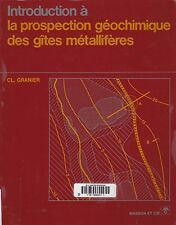 INTRODUCTION A LA PROSPECTION GÉOCHIMIQUE DES GÎTES MÉTALLIFÈRES DE C.L. GRANIER