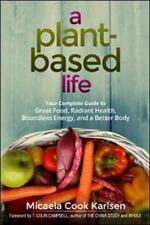 A Plant-Based Life : Your Complete Guide to Great Food, Radiant Health,...