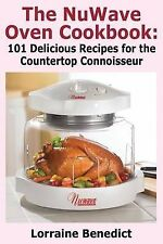 The Nuwave Oven Cookbook: 101 Delicious Recipes for the Countertop Connoisseur