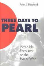 Three Days to Pearl: Incredible Encounter on the Eve of War-ExLibrary