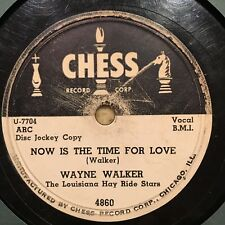 78rpm Hillbilly Country WAYNE WALKER Now Is The Time For Love CHESS 4860 (VG) 78