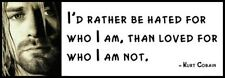 Wall Quote - KURT COBAIN - I'd rather be hated for who I am, than loved for who