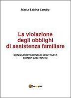 La violazione degli obblighi di assistenza familiare  di M. Sabina Lembo,  2013