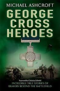 George Cross Heroes: Incredible True Stories of Bravery Beyond the...