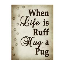 "When Life Is Ruff Hug A Pug Novelty Metal Parking Sign 9"" x 12"""
