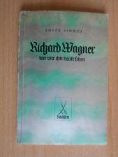 Schmitz,Eugen.Richard Wagner wie wir ihn heute sehen Heimatwerk Sachsen