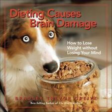 NEW - Dieting Causes Brain Damage: How to Lose Weight without Losing Your Mind