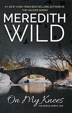 Bridge: On My Knees Vol. 1 by Meredith Wild (2014, Paperback)