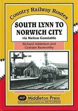 South Lynn to Norwich City: Via Melton Constable by Richard Adderson, Graham...