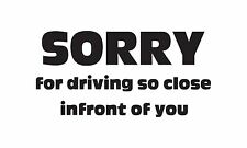 Sorry Too Close Infront Of You Funny Car Decal Sticker Window Bumper Graphic