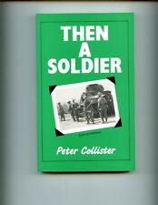 THEN A SOLDIER ( 1st Glosters in Burma WW2) Peter Collister,  SB  VG