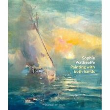 Painting with Both Hands: Sophie Walbeoffe (Art Solos) by Strathcarron, Ian | Ha