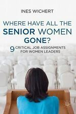 Where Have All the Senior Women Gone?: Nine Critical Job Assignments for Women L