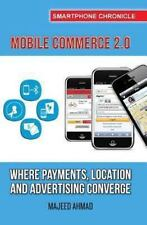 Mobile Commerce 2. 0 : Where Payments, Location and Advertising Converge by...