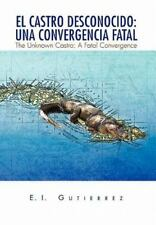 El Castro Desconocido: una Convergencia Fatal : The Unknown Castro: A Fatal...
