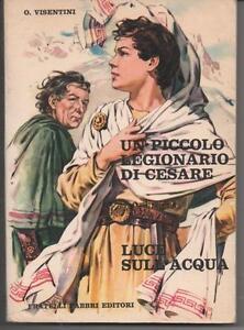 1965- O. VISENTINI - UN PICCOLO LEGIONARIO DI CESARE - LUCE SULL'ACQUA - FABBRI