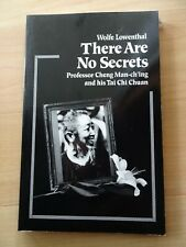 There Are No Secrets: Prof. Cheng Man-ch'ing and his Tai Chi Chuan by Lowenthal