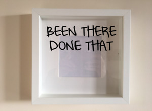 Box Frame Vinyl Decal Sticker Wall art Quote Been There Done That