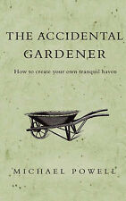 The Accidental Gardener: How to Create your own Tranquil Haven,GOOD Book