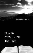 How to MEMORIZE the Bible by William Evans (2015, Paperback)